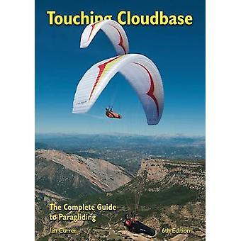 Aanraken van de Cloudbase - The Complete Guide to Paragliding (6e Revised ed