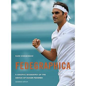 Fedegraphica - A Graphic Biography of the Genius of Roger Federer by M