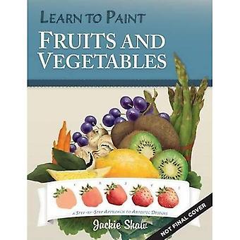 Apprendre à peindre des Fruits et légumes: une approche étape par étape des dessins artistiques