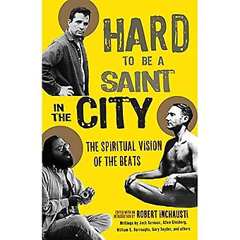 Hard to Be a Saint in the City: The Spiritual Vision of the Beats