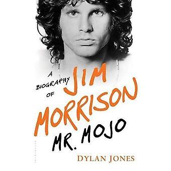 M. Mojo: Une biographie de Jim Morrison