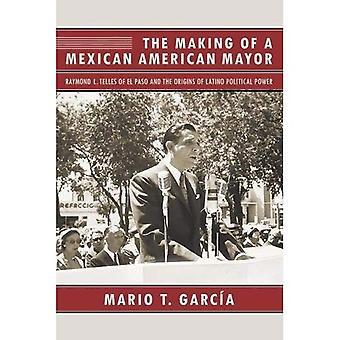 Het maken van een Mexicaanse Amerikaanse burgemeester: Raymond L. Telles van El Paso and the Origins of Latino politieke macht