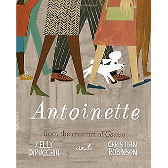Antoinette by Kelly DiPucchio - 9781481457835 Book