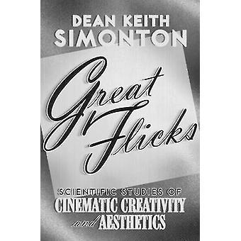 Great Flicks Scientific Studies of Cinematic Creativity and Aesthetics by Simonton & Dean Keith