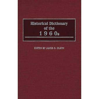 Historical Dictionary of the 1960s by Olson & James Stuart