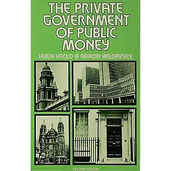 The Private Government of Public Money  Community and Policy inside British Politics by Heclo & Hugh