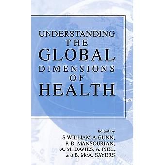 Understanding the Global Dimensions of Health by Gunn & S. William A.