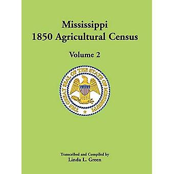 Mississippi 1850 censimento agricolo Volume 2 di Green & L. Linda
