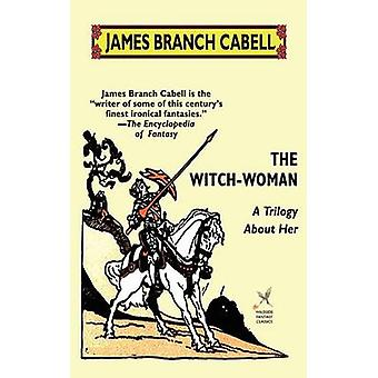 La trilogía de WitchWoman A ella por Cabell y James Branch