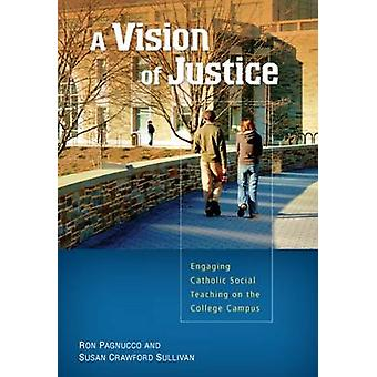 Vision of Justice Engaging Catholic Social Teaching on the College Campus by Sullivan & Susan Crawford