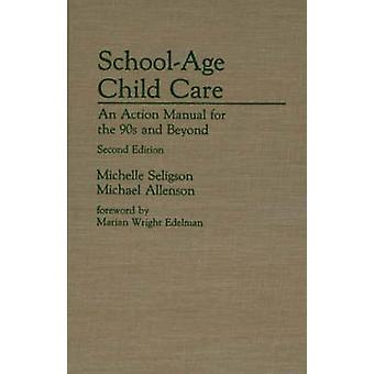 SchoolAge Child Care An Action Manual for the 90s and BeyondSecond Edition by Seligson & Michelle