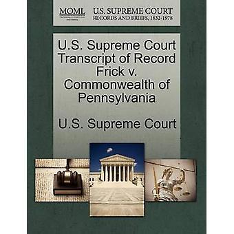 U.S. Supreme Court Transcript of Record Frick v. Commonwealth of Pennsylvania by U.S. Supreme Court