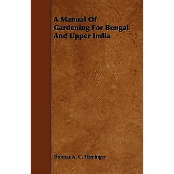 A Manual of Gardening for Bengal and Upper India by Firminger & Thomas Augustus Charles