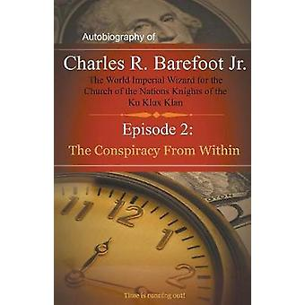 Autobiography of Charles R. Barefoot Jr. The World Imperial Wizard for the Church of the Nations Knights of the KU KLUX KLAN  2 Episode 2 The Conspiracy from Within by Barefoot & Charles