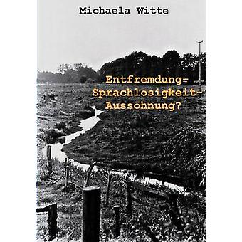 Entfremdung Sprachlosigkeit Ausshnung door Witte & Michaela