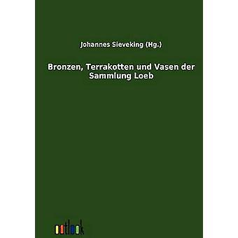 Bronzen Terrakotten Und Vasen der Sammlung Loeb von Sieveking & Johannes