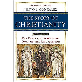 The Story of Christianity - The Early Church to the Dawn of the Reform