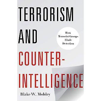 Terrorism and Counterintelligence - How Terrorist Groups Elude Detecti