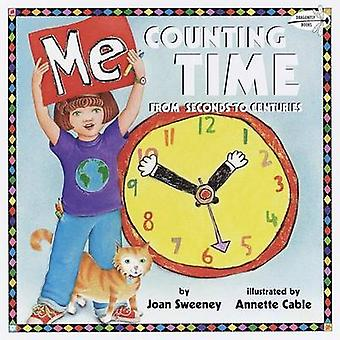 Me Counting Time - From Seconds to Centuries by Joan Sweeney - Annette