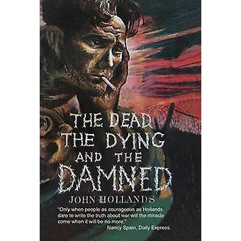 The Dead - the Dying and the Damned by John Hollands - 9780904596021