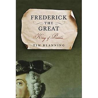 Frederick the Great - King of Prussia by Tim Blanning - T C W Blanning