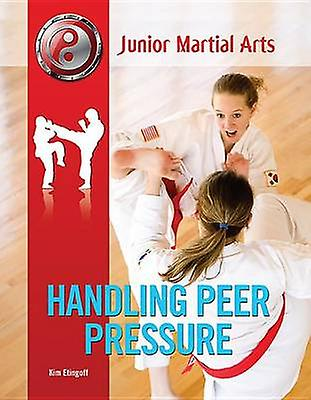 Handling Peer Pressure by Kim Etingoff - 9781422227367 Book