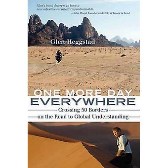 One More Day Everywhere - Crossing Fifty Borders on the Road to Global