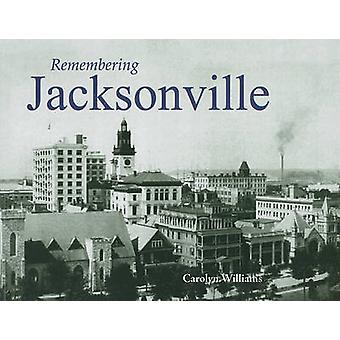 Remembering Jacksonville by Carolyn Williams - 9781596526198 Book