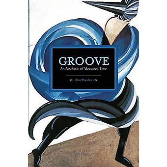 Groove - an Aesthetic of Measured Time by Mark Abel - 9781608464845 Bo