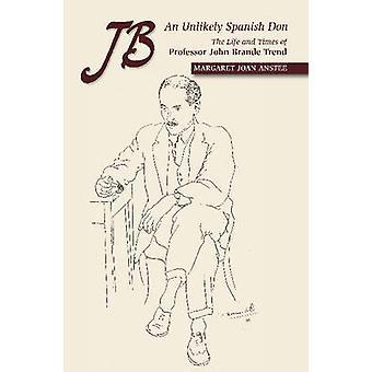 JB -- An Unlikely Spanish Don - The Life & Times of Professor John Bra