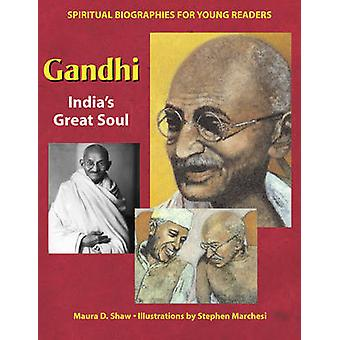 Gandhi - India's Great Soul by Maura D. Shaw - Stephen Marchesi - 9781