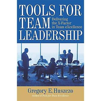 Tools for Team Leadership - Delivering the X-Factor in Team Excellence