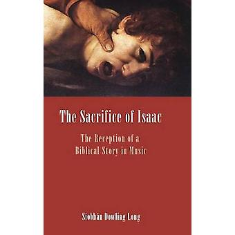 The Sacrifice of Isaac The Reception of a Biblical Story in Music by Dowling Long & Siobhan
