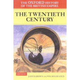 Oxford History of the British Empire Volume IV The Twentie by Judith Brown