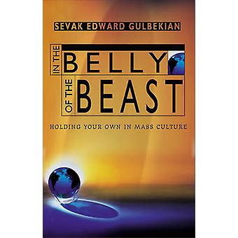 In the Belly of the Beast  Holding Your Own in Mass Culture by Sevak Edward Gulbekian