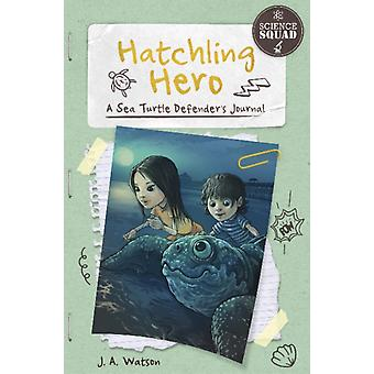 Hatchling Hero A Sea Turtle Defenders Journal by J Watson