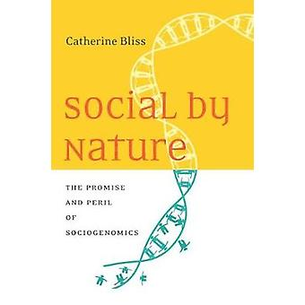 Social by Nature - The Promise and Peril of Sociogenomics by Catherine