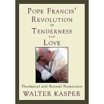 Pope Francis Revolution of Tenderness and Love by Kasper & Cardinal Walter