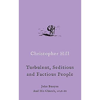 A Turbulent Seditious and Factious People John Bunyan and His Church 162888 von Christopher Hill