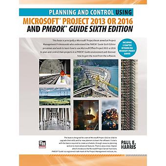 Planning and Control Using Microsoft Project 2013 or 2016 and PMBOK Guide Sixth Edition by Harris & Paul E