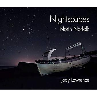 Nightscapes - North Norfolk by Jody Lawrence - 9781910001028 Book