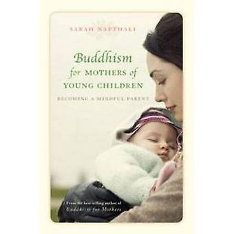 Buddhism for Mothers of Young Children - Becoming a Mindful Parent by