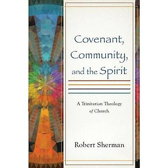 Covenant - Community - and the Spirit by Robert Sherman - 97808010497