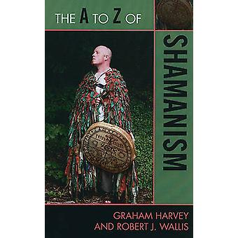 A to Z of Shamanism by Harvey & Graham