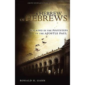 A Hebrew of Hebrews Walking in the Footsteps of the Apostle Paul by Gann & Ronald H.