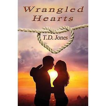 Wrangled Hearts by Jones & T. D.