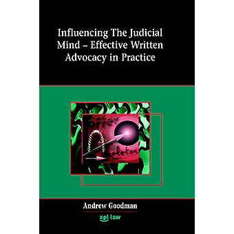 Influencing the Judicial Mind Effective Written Advocacy in Practice by Goodman & Andrew