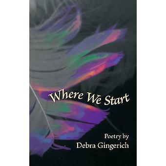 Where We Start by Gingerich & Debra