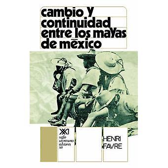 Cambio y Continuidad Entre Los Mayas de Mexico by Favre & Henri