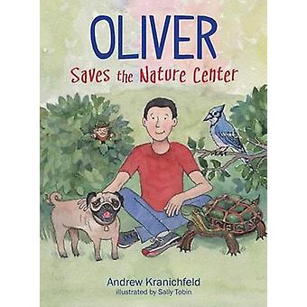 Oliver Saves The Nature Center An engaging introduction to ecology and environmentalism by Kranichfeld & Andrew V